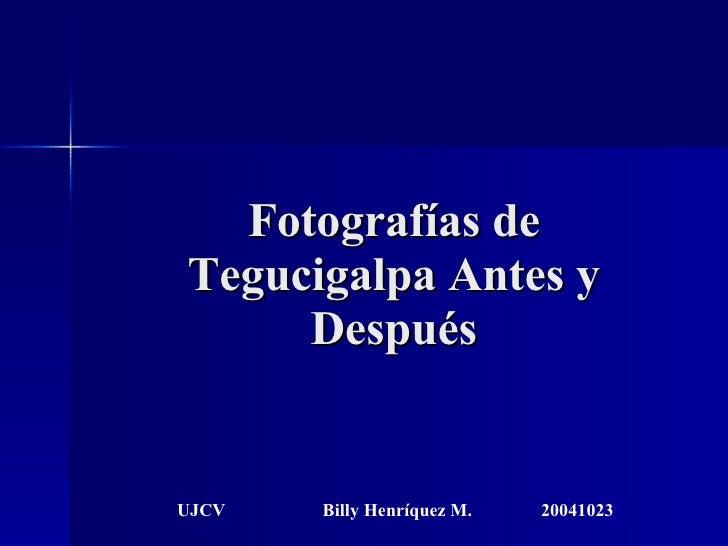 Fotografías de Tegucigalpa Antes y Después UJCV Billy Henríquez M. 20041023