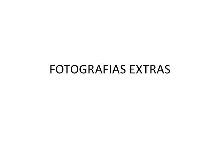 FOTOGRAFIAS EXTRAS