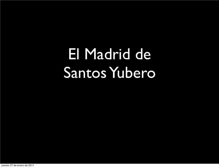 El Madrid de                             Santos Yuberojueves 27 de enero de 2011