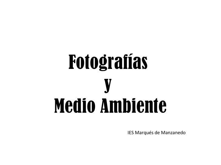 Fotografías  y  Medio Ambiente IES Marqués de Manzanedo