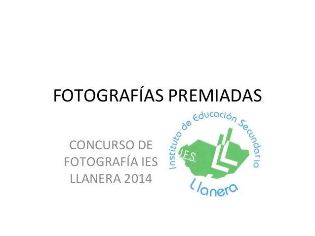 FOTOGRAFÍAS PREMIADAS CONCURSO DE FOTOGRAFÍA IES LLANERA 2014