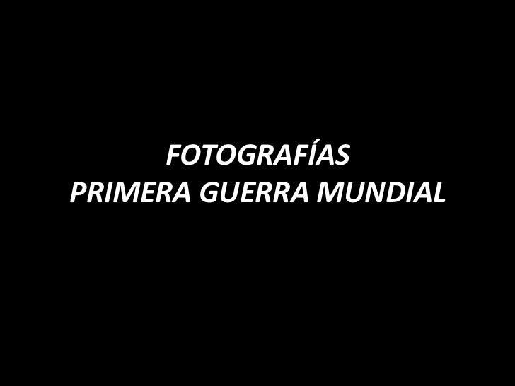 FOTOGRAFÍASPRIMERA GUERRA MUNDIAL