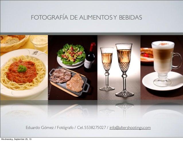 FOTOGRAFÍA DE ALIMENTOSY BEBIDAS Eduardo Gómez / Fotógrafo / Cel. 5538275027 / info@altershootings.com Wednesday, Septembe...