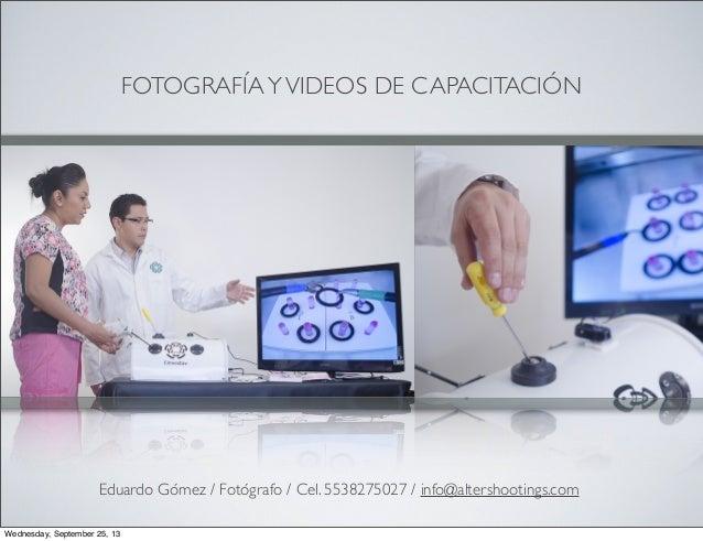FOTOGRAFÍAYVIDEOS DE CAPACITACIÓN Eduardo Gómez / Fotógrafo / Cel. 5538275027 / info@altershootings.com Wednesday, Septemb...