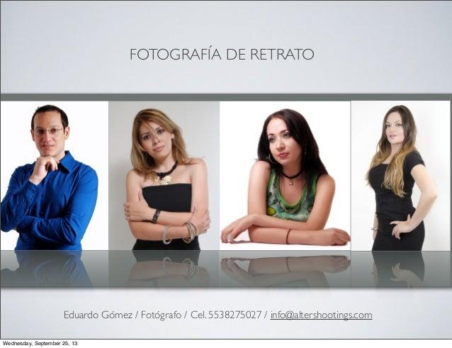 FOTOGRAFÍA DE RETRATO Eduardo Gómez / Fotógrafo / Cel. 5538275027 / info@altershootings.com Wednesday, September 25, 13