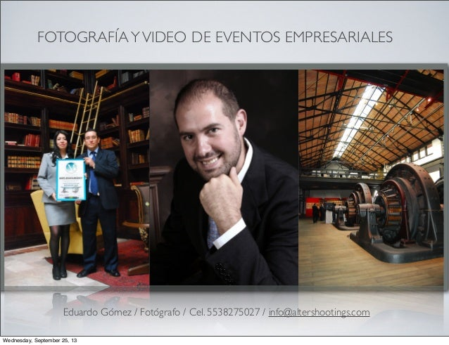 FOTOGRAFÍAYVIDEO DE EVENTOS EMPRESARIALES Eduardo Gómez / Fotógrafo / Cel. 5538275027 / info@altershootings.com Wednesday,...