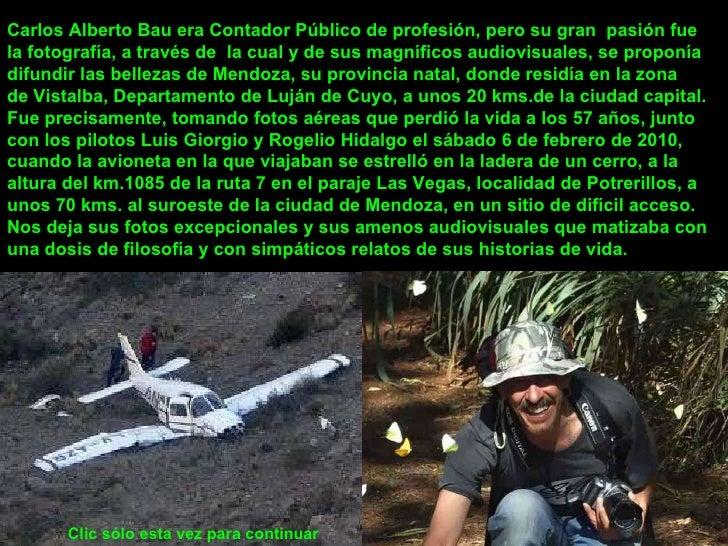 Carlos Alberto Bau era Contador Público de profesión, pero su gran  pasión fue la fotografía, a través de  la cual y de su...