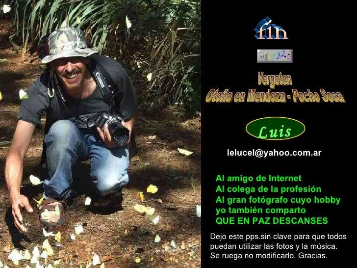 Vergeten Otoño en Mendoza - Pocho Sosa [email_address] Al amigo de Internet Al colega de la profesión Al gran fotógrafo cu...