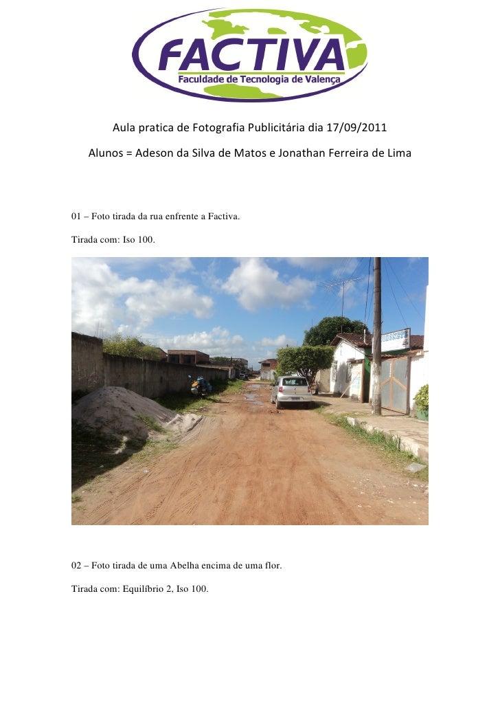 Aula pratica de Fotografia Publicitária dia 17/09/2011    Alunos = Adeson da Silva de Matos e Jonathan Ferreira de Lima01 ...