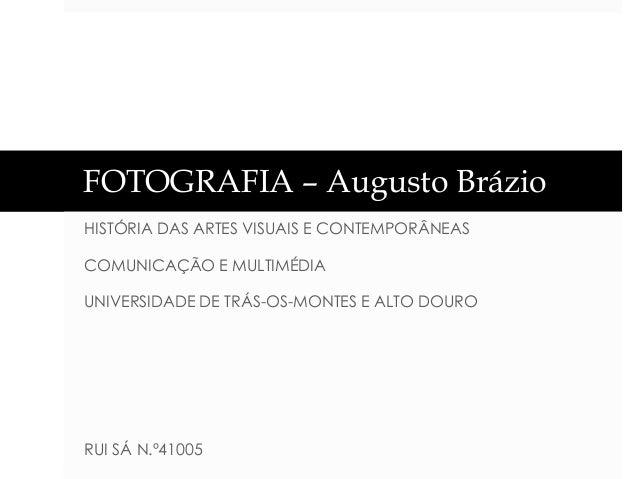 FOTOGRAFIA – Augusto Brázio HISTÓRIA DAS ARTES VISUAIS E CONTEMPORÂNEAS COMUNICAÇÃO E MULTIMÉDIA  UNIVERSIDADE DE TRÁS-OS-...