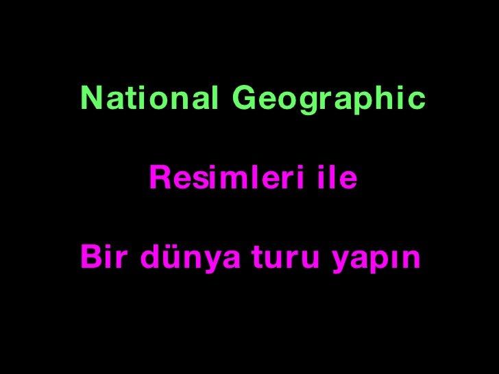 National Geographic Resimleri ile Bir dünya turu yapın