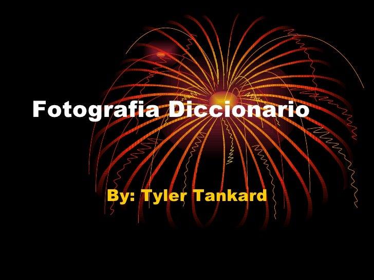 Fotografia Diccionario By: Tyler Tankard