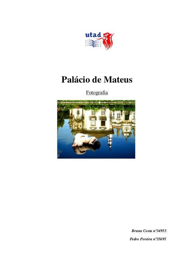 Palácio de Mateus Fotografia Bruna Costa nº34955 Pedro Pereira nº35695