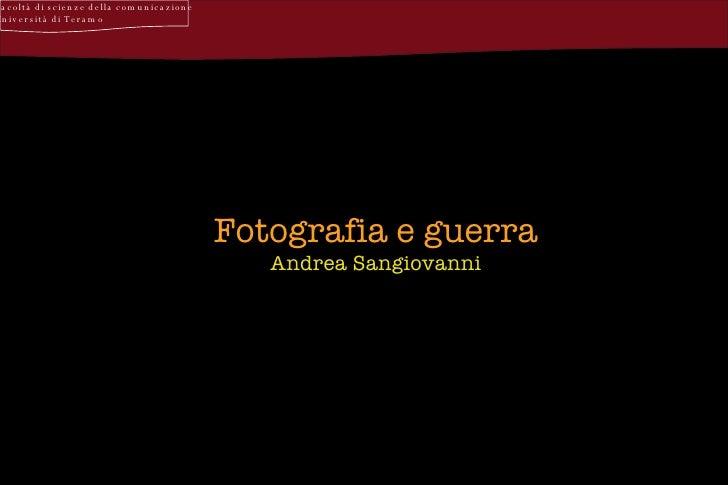 Facoltà di scienze della comunicazione Università di Teramo Fotografia e guerra Andrea Sangiovanni