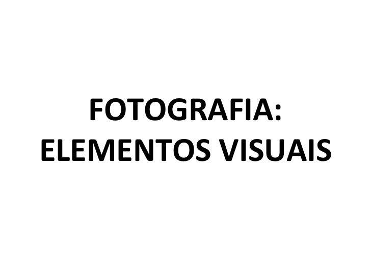 FOTOGRAFIA:ELEMENTOS VISUAIS