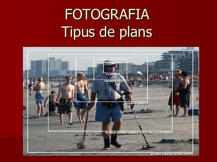 FOTOGRAFIA Tipus de plans