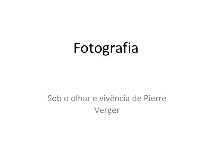 Fotografia Sob o olhar e vivência de Pierre Verger