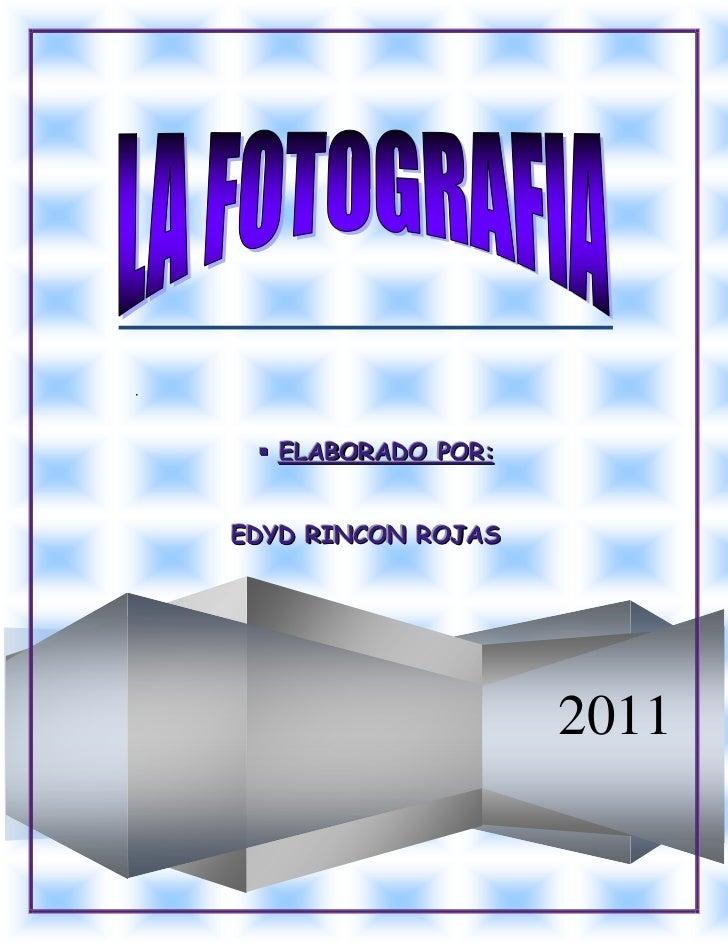 .      ELABORADO POR:    EDYD RINCON ROJAS                        2011