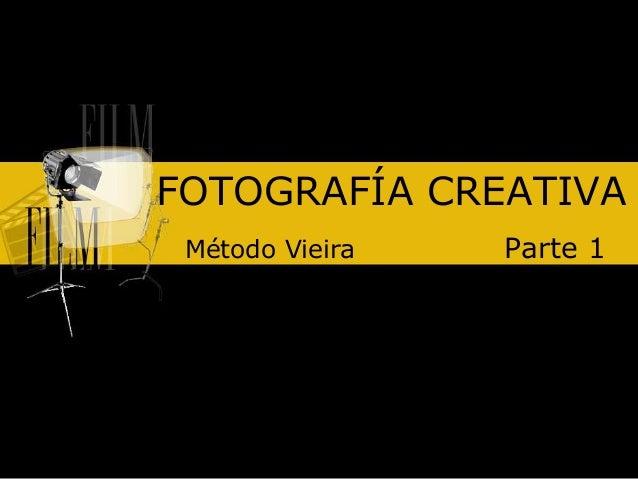 FOTOGRAFÍA CREATIVA Método Vieira  Parte 1