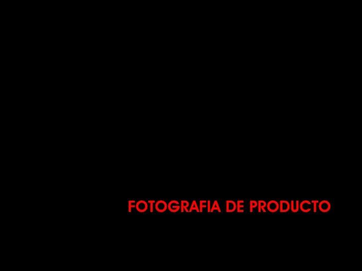 FOTOGRAFIA DE PRODUCTO