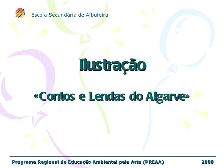 Ilustração «Contos e Lendas do Algarve» Programa Regional de Educação Ambiental pela Arte (PREAA)  2008 Escola Secundária ...