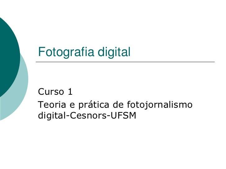 Fotografia digitalCurso 1Teoria e prática de fotojornalismodigital-Cesnors-UFSM