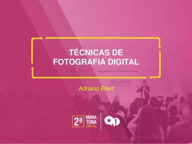 TÉCNICAS DE FOTOGRAFIA DIGITAL Adriano Ellert