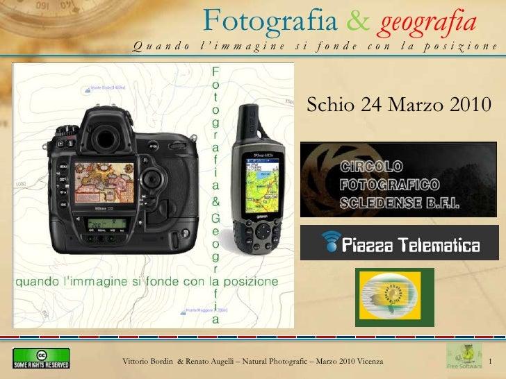 Fotografia &geografia<br />Quando l'immagine si fonde con la posizione<br />1<br />Schio 24 Marzo 2010<br />Vittorio Bordi...