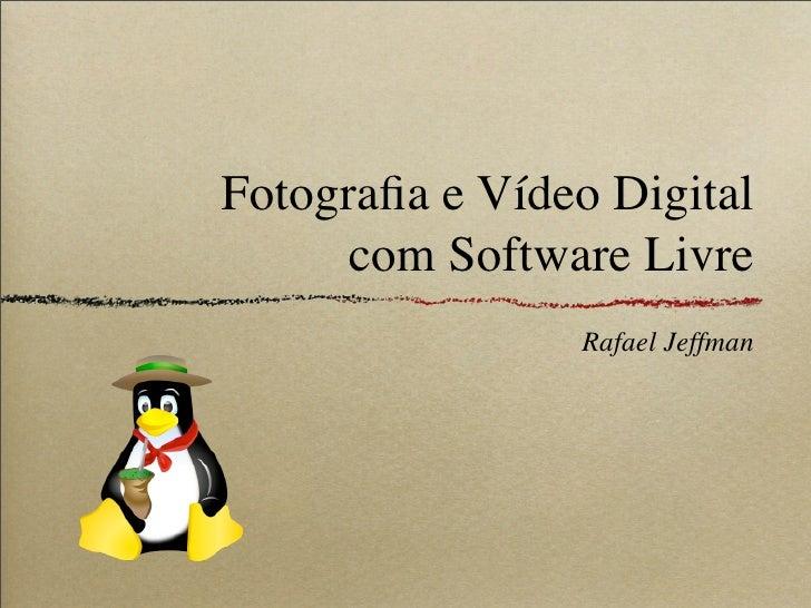 Fotografia e Vídeo Digital       com Software Livre                 Rafael Jeffman