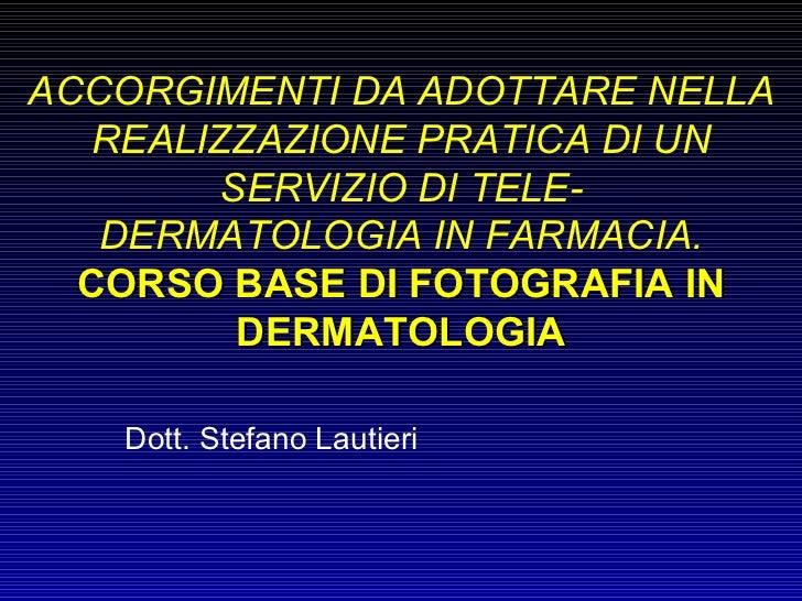 ACCORGIMENTI DA ADOTTARE NELLA REALIZZAZIONE PRATICA DI UN SERVIZIO DI TELE- DERMATOLOGIA IN FARMACIA. CORSO BASE DI FOTOG...