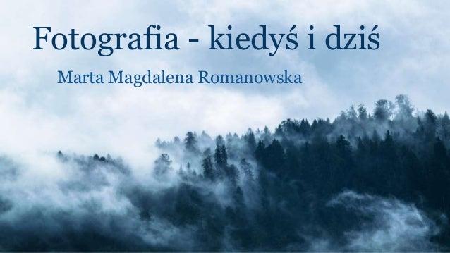 Fotografia - kiedyś i dziś Marta Magdalena Romanowska