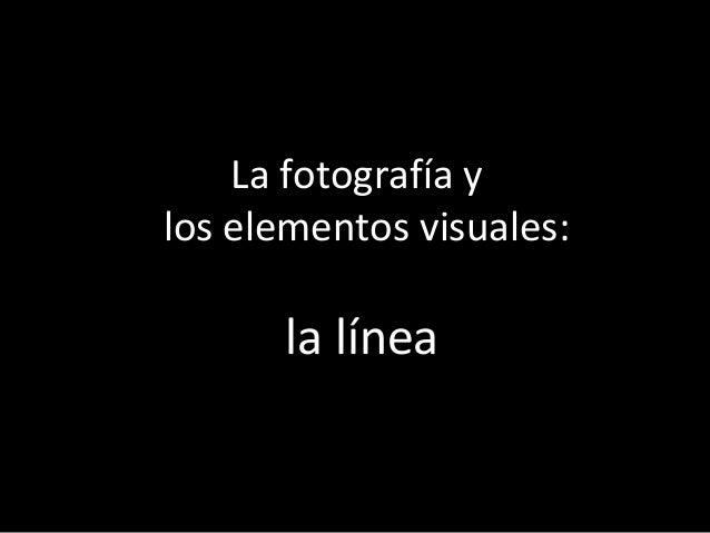 La fotografía ylos elementos visuales:la línea
