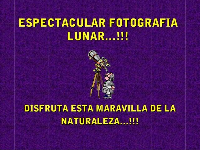 ESPECTACULAR FOTOGRAFIA       LUNAR…!!!DISFRUTA ESTA MARAVILLA DE LA       NATURALEZA…!!!