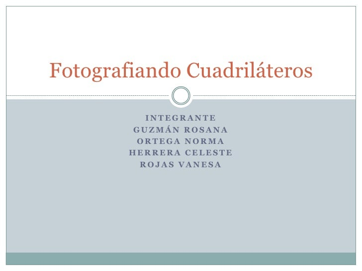 Fotografiando Cuadriláteros           INTEGRANTE         GUZMÁN ROSANA         ORTEGA NORMA        HERRERA CELESTE        ...