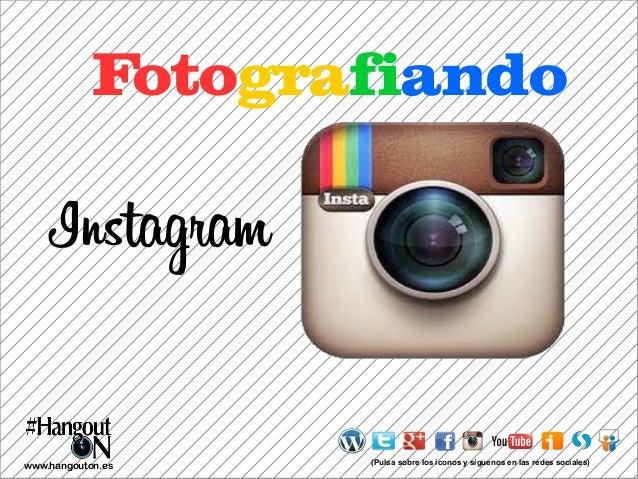 Fotografiando  Instagram  www.hangouton.es  (Pulsa sobre los iconos y síguenos en las redes sociales)