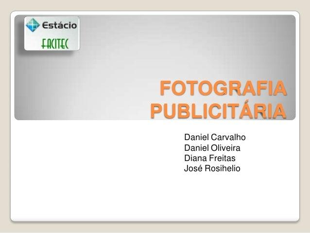 FOTOGRAFIA PUBLICITÁRIA Daniel Carvalho Daniel Oliveira Diana Freitas José Rosihelio