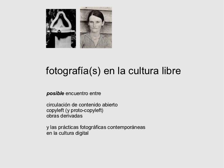 fotografía(s) en la cultura libre posible  encuentro entre circulación de contenido abierto copyleft (y proto-copyleft) o...