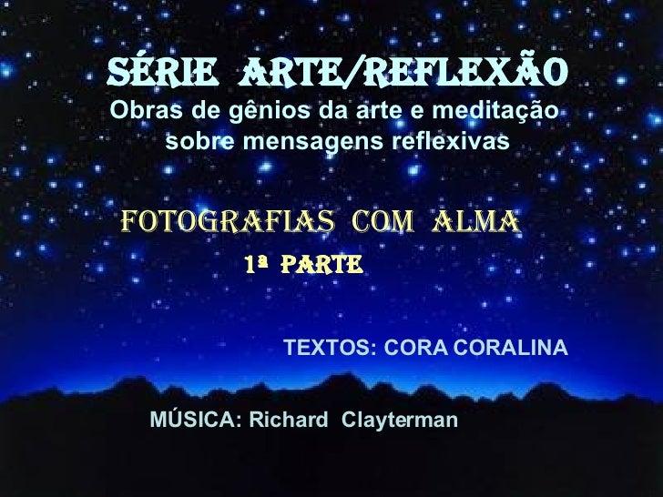 SÉRIE  ARTE/REFLEXÃO Obras de gênios da arte e meditação  sobre mensagens reflexivas FOTOGRAFIAS  COM  ALMA TEXTOS: CORA C...