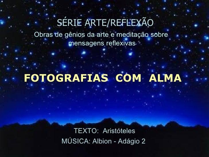 SÉRIE ARTE/REFLEXÃO TEXTO:  Aristóteles MÚSICA: Albion - Adágio 2  FOTOGRAFIAS  COM  ALMA  Obras de gênios da arte e medit...