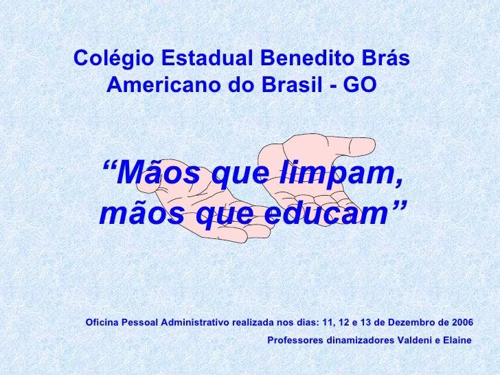 """Colégio Estadual Benedito Brás Americano do Brasil - GO """" Mãos que limpam, mãos que educam"""" Oficina Pessoal Administrativo..."""
