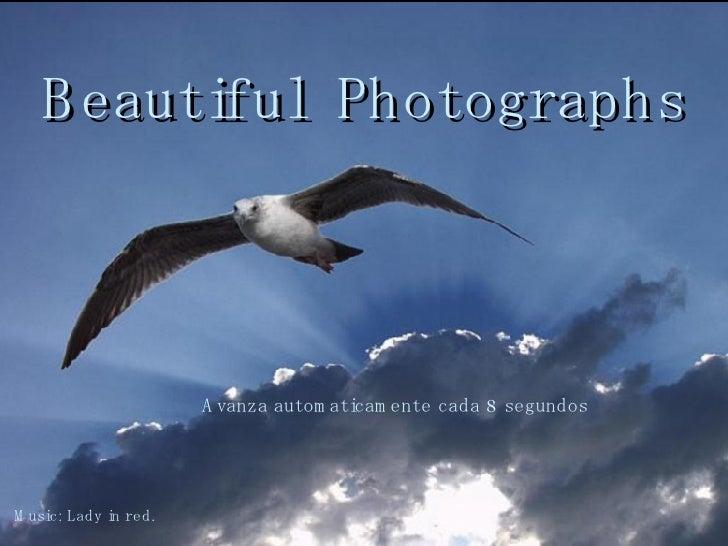 Beautiful  Photographs  Avanza automaticamente cada 8 segundos Music: Lady in red.
