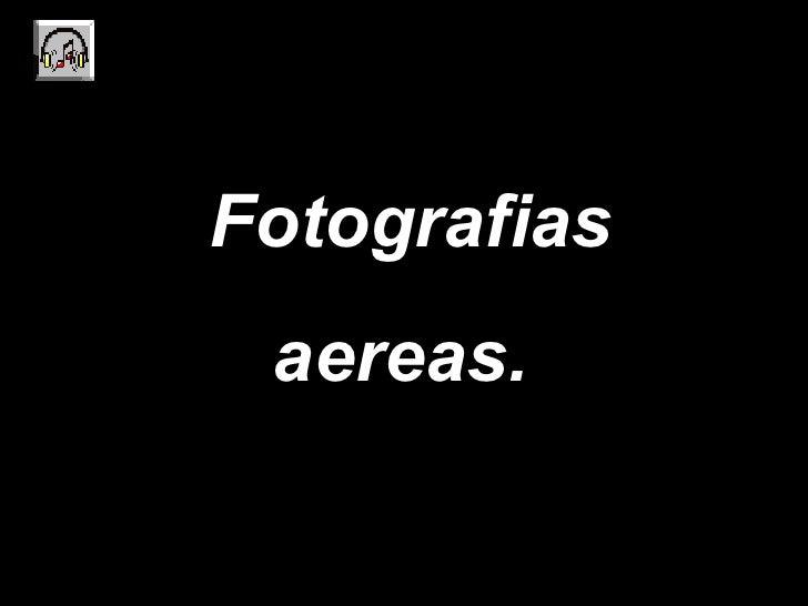 Fotografias aereas.
