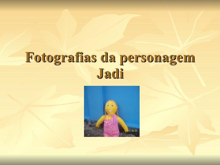 Fotografias da personagem Jadi