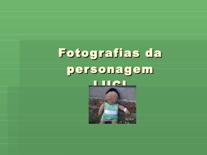 Fotografias da personagem LUCI