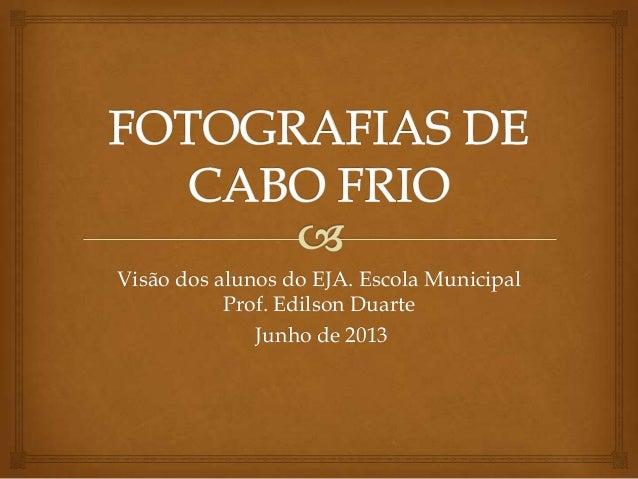 Visão dos alunos do EJA. Escola Municipal Prof. Edilson Duarte Junho de 2013
