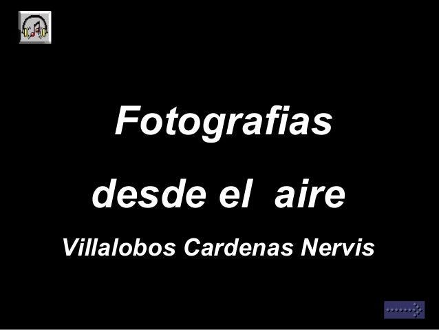 Fotografias desde el aire Villalobos Cardenas Nervis