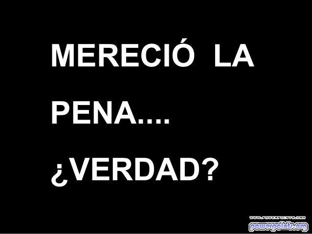 MERECIÓ LA PENA.... ¿VERDAD??