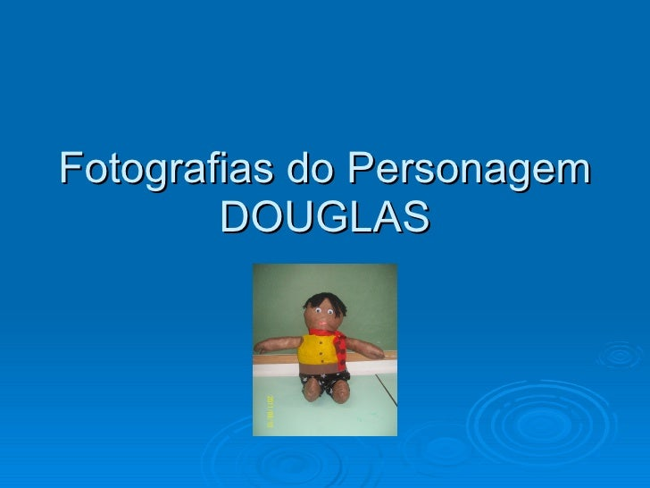 Fotografias do Personagem DOUGLAS