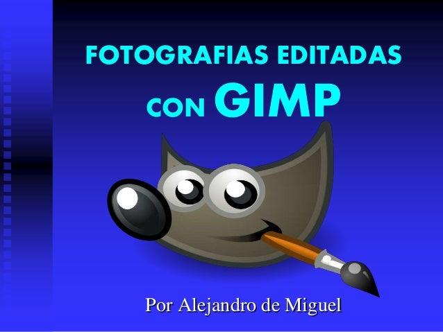 FOTOGRAFIAS EDITADAS CON GIMP Por Alejandro de Miguel
