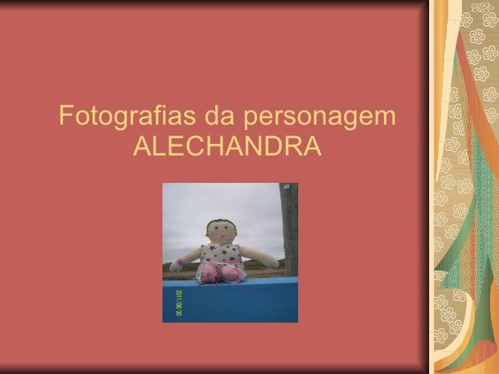 Fotografias da personagem ALECHANDRA